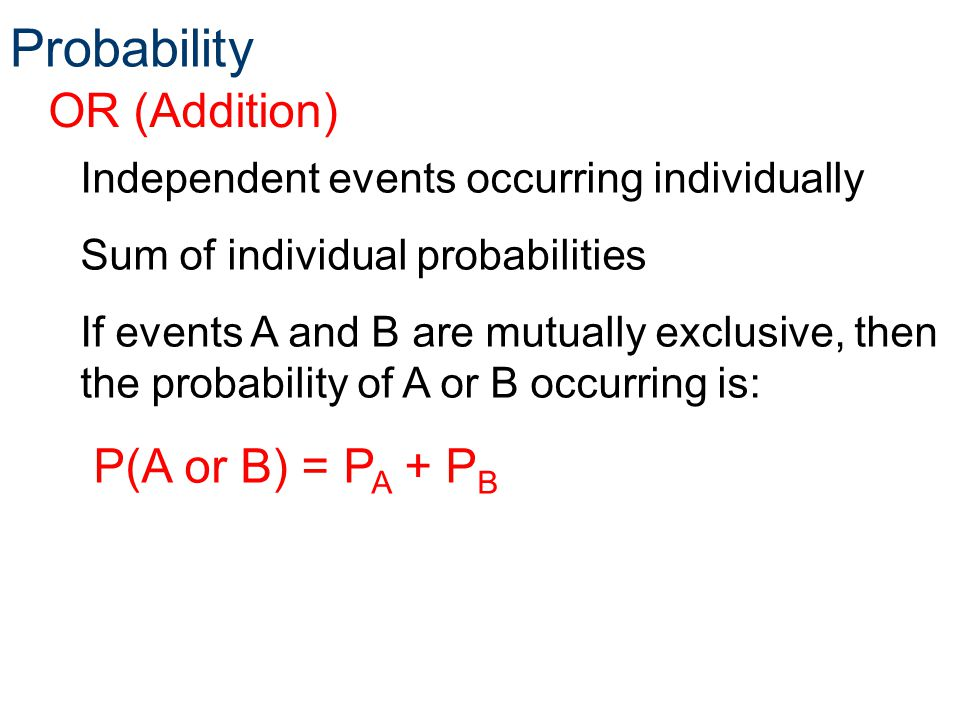 Probability Independent events occurring individually Sum of individual probabilities If events A and B are mutually exclusive, then the probability o