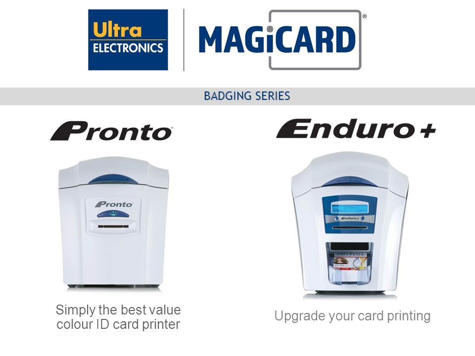 Simply the best value colour ID card printer Upgrade your card printing BADGING SERIES