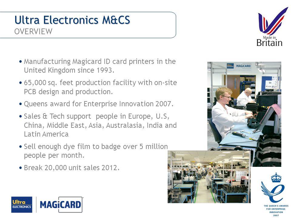 Ultra Electronics M&CS Ultra Electronics M&CS OVERVIEW Manufacturing Magicard ID card printers in the United Kingdom since 1993. 65,000 sq. feet produ