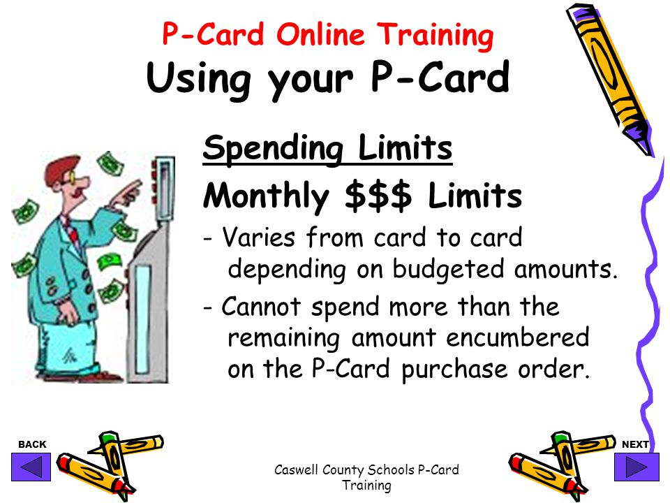 BACKNEXT Caswell County Schools P-Card Training P-Card Online Training Using your P-Card Spending Limits Monthly $$$ Limits - Varies from card to card