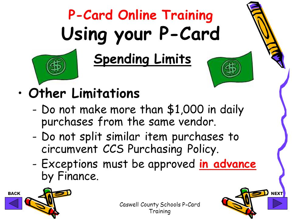 BACKNEXT Caswell County Schools P-Card Training P-Card Online Training Using your P-Card Spending Limits Other Limitations -Do not make more than $1,0