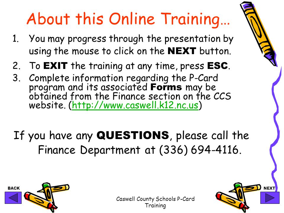 BACKNEXT Caswell County Schools P-Card Training About this Online Training… 1.You may progress through the presentation by using the mouse to click on