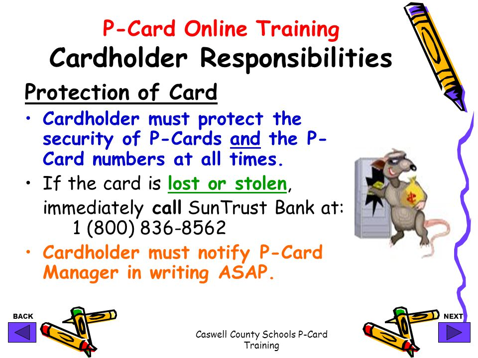 BACKNEXT Caswell County Schools P-Card Training P-Card Online Training Cardholder Responsibilities Protection of Card Cardholder must protect the secu