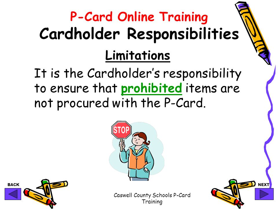 BACKNEXT Caswell County Schools P-Card Training P-Card Online Training Cardholder Responsibilities Limitations It is the Cardholders responsibility to