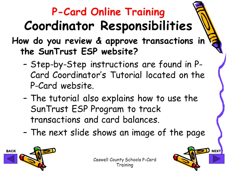 BACKNEXT Caswell County Schools P-Card Training P-Card Online Training Coordinator Responsibilities How do you review & approve transactions in the Su
