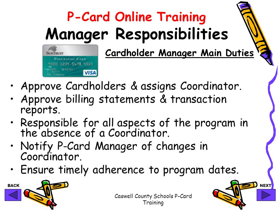 BACKNEXT Caswell County Schools P-Card Training P-Card Online Training Manager Responsibilities Cardholder Manager Main Duties Approve Cardholders & a
