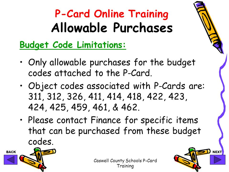BACKNEXT Caswell County Schools P-Card Training P-Card Online Training Allowable Purchases Budget Code Limitations: Only allowable purchases for the b