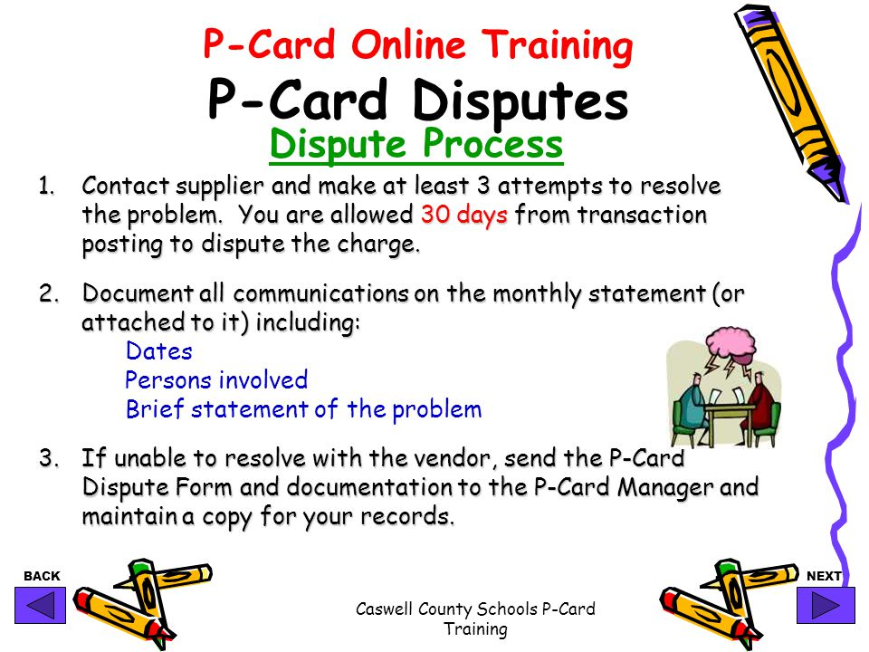 BACKNEXT Caswell County Schools P-Card Training P-Card Online Training P-Card Disputes Dispute Process 1.Contact supplier and make at least 3 attempts