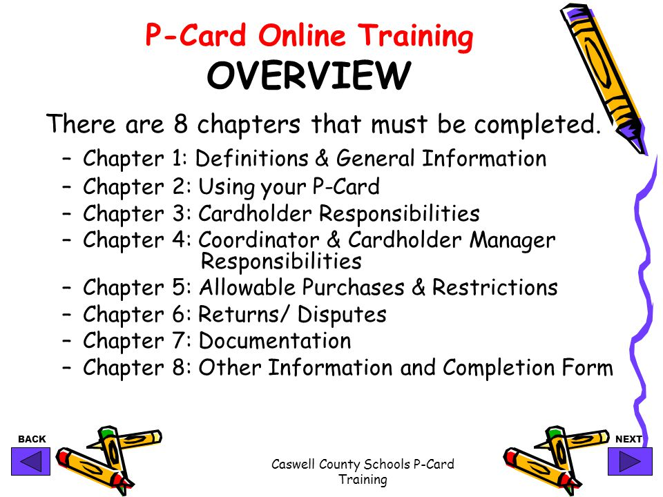 BACKNEXT Caswell County Schools P-Card Training P-Card Online Training OVERVIEW There are 8 chapters that must be completed. –Chapter 1: Definitions &