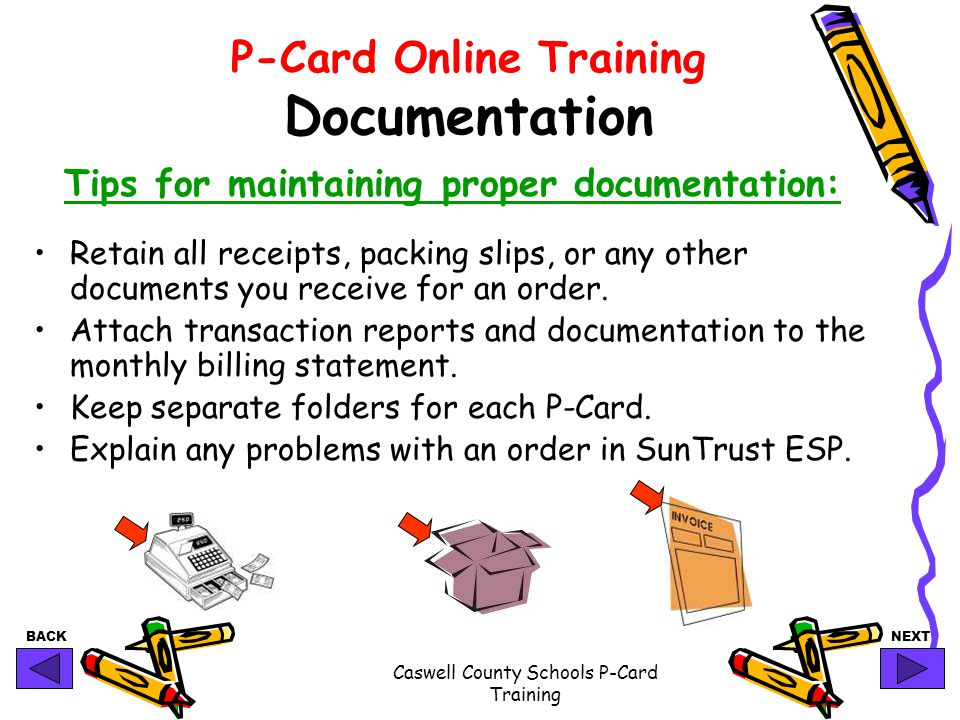 BACKNEXT Caswell County Schools P-Card Training P-Card Online Training Documentation Tips for maintaining proper documentation: Retain all receipts, p