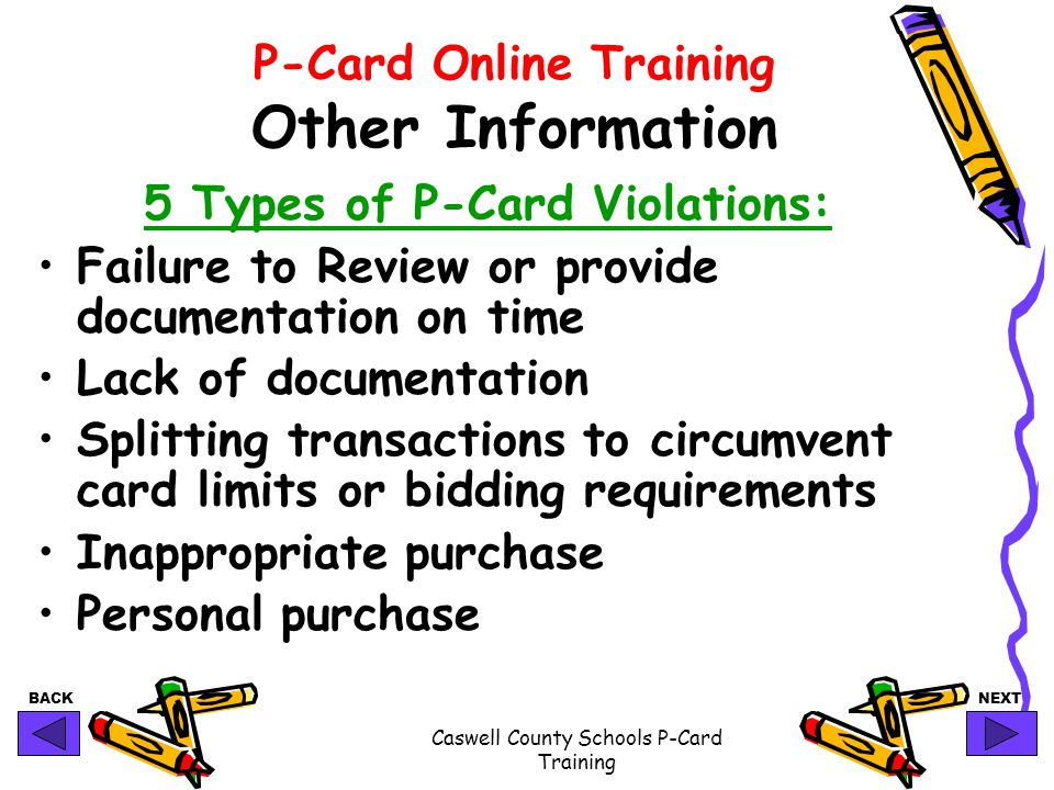 BACKNEXT Caswell County Schools P-Card Training P-Card Online Training Other Information 5 Types of P-Card Violations: Failure to Review or provide do