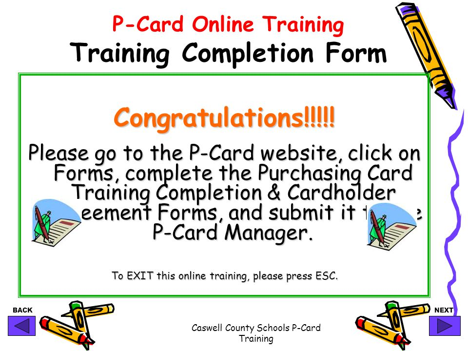 BACKNEXT Caswell County Schools P-Card Training P-Card Online Training Training Completion Form Congratulations!!!!! Please go to the P-Card website,