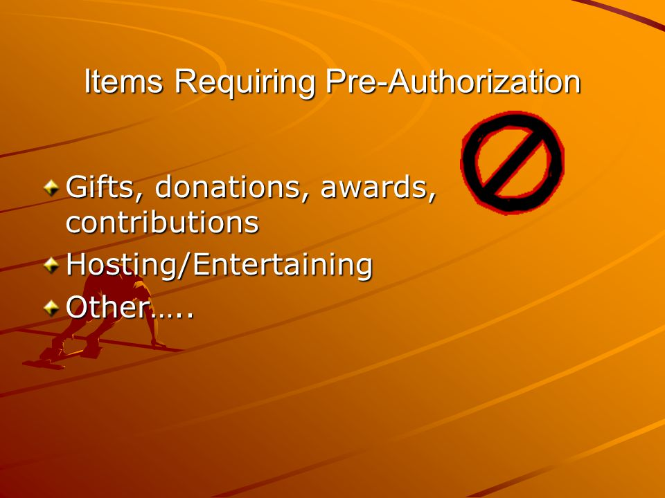 Items Requiring Pre-Authorization Gifts, donations, awards, contributions Hosting/EntertainingOther…..