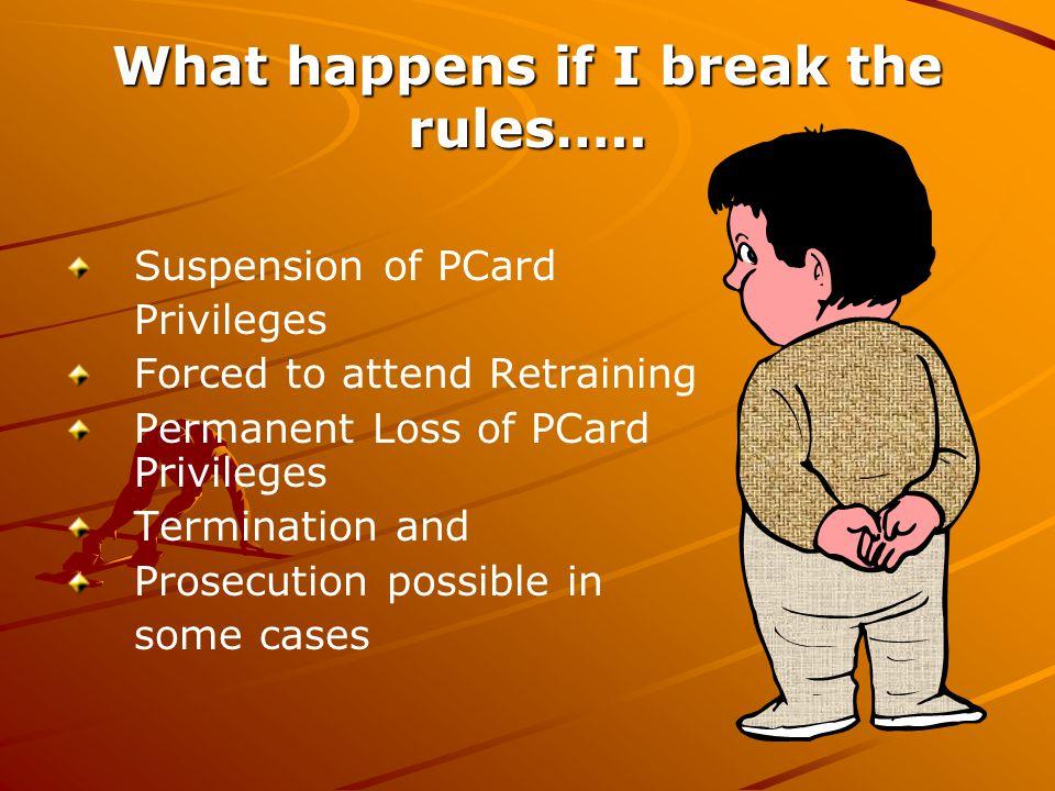 What happens if I break the rules…..
