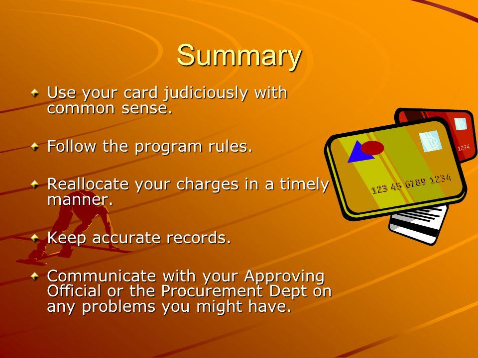 Summary Use your card judiciously with common sense.