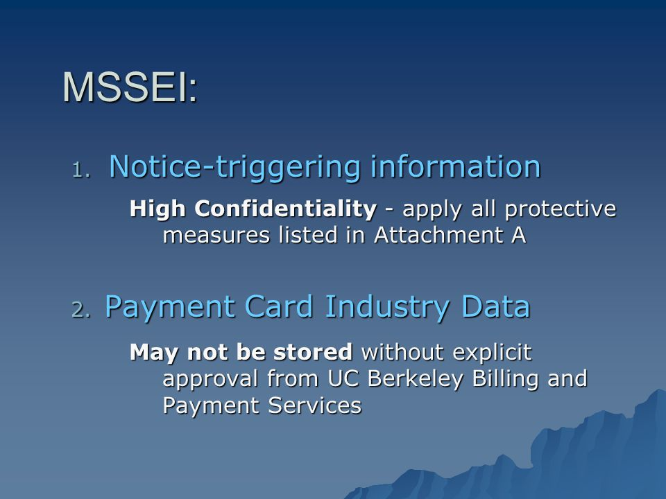 MSSEI: 1. Notice-triggering information High Confidentiality - apply all protective measures listed in Attachment A 2. Payment Card Industry Data May