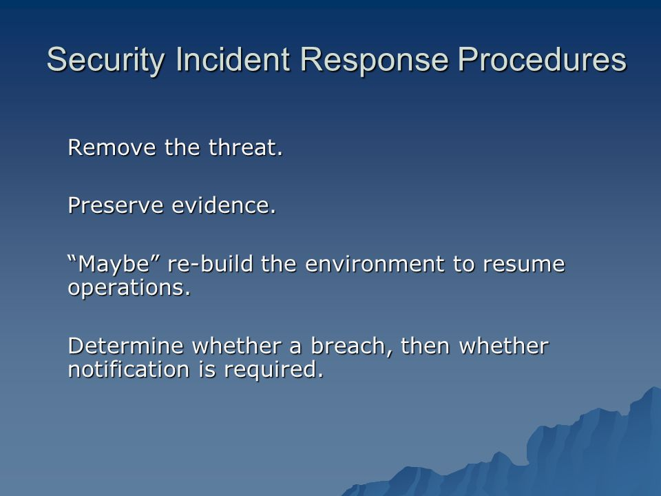 Security Incident Response Procedures Remove the threat.
