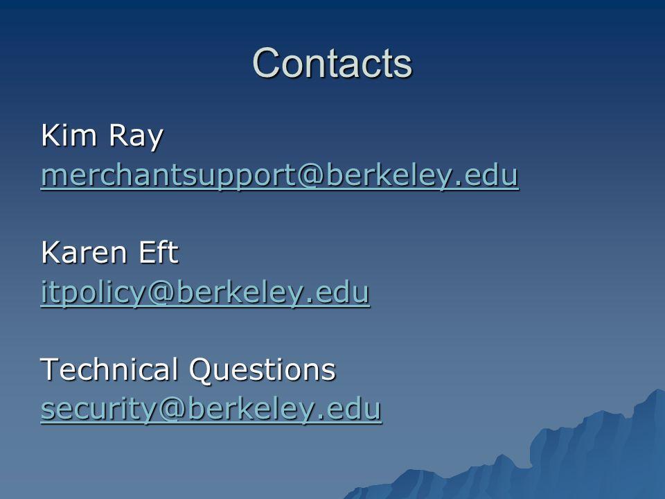 Contacts Kim Ray merchantsupport@berkeley.edu Karen Eft itpolicy@berkeley.edu Technical Questions security@berkeley.edu
