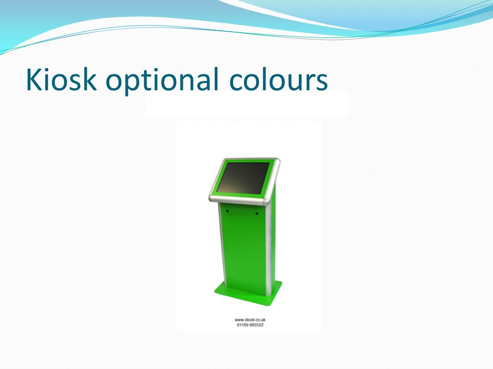 Kiosk optional colours