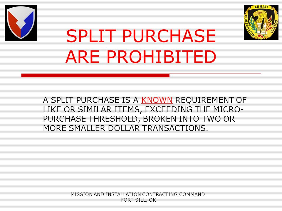 MISSION AND INSTALLATION CONTRACTING COMMAND FORT SILL, OK SPLIT PURCHASE ARE PROHIBITED A SPLIT PURCHASE IS A KNOWN REQUIREMENT OF LIKE OR SIMILAR IT