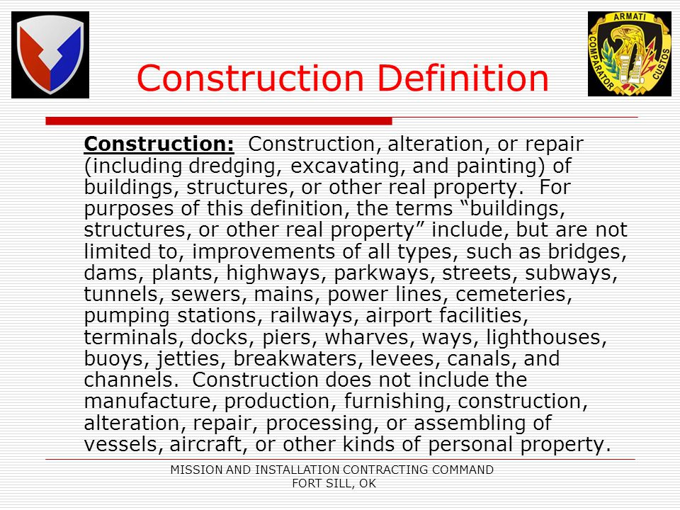 MISSION AND INSTALLATION CONTRACTING COMMAND FORT SILL, OK Construction Definition Construction: Construction, alteration, or repair (including dredgi