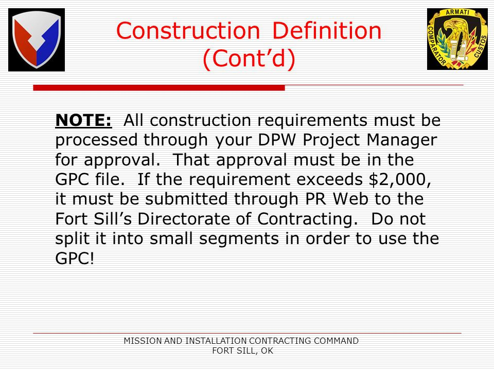 MISSION AND INSTALLATION CONTRACTING COMMAND FORT SILL, OK Construction Definition (Contd) NOTE: All construction requirements must be processed through your DPW Project Manager for approval.