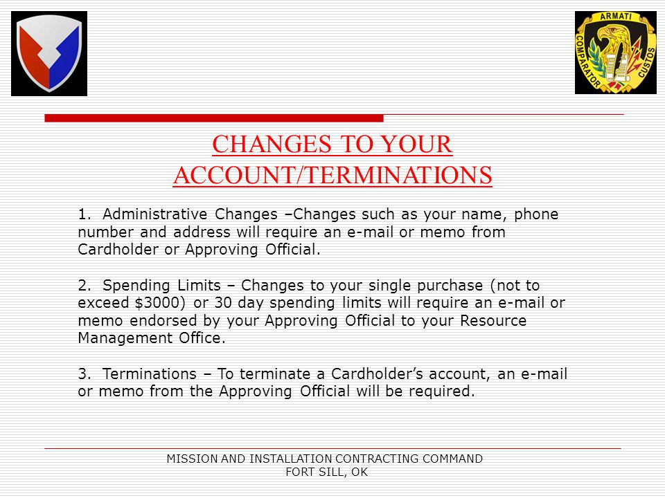 MISSION AND INSTALLATION CONTRACTING COMMAND FORT SILL, OK CHANGES TO YOUR ACCOUNT/TERMINATIONS 1.