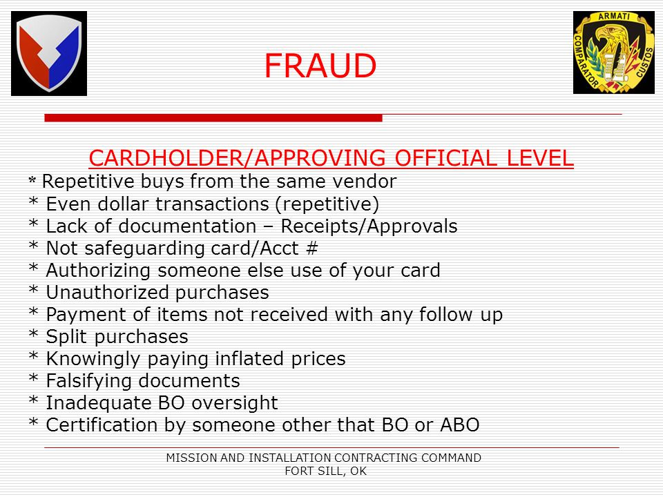 MISSION AND INSTALLATION CONTRACTING COMMAND FORT SILL, OK CARDHOLDER/APPROVING OFFICIAL LEVEL * Repetitive buys from the same vendor * Even dollar tr
