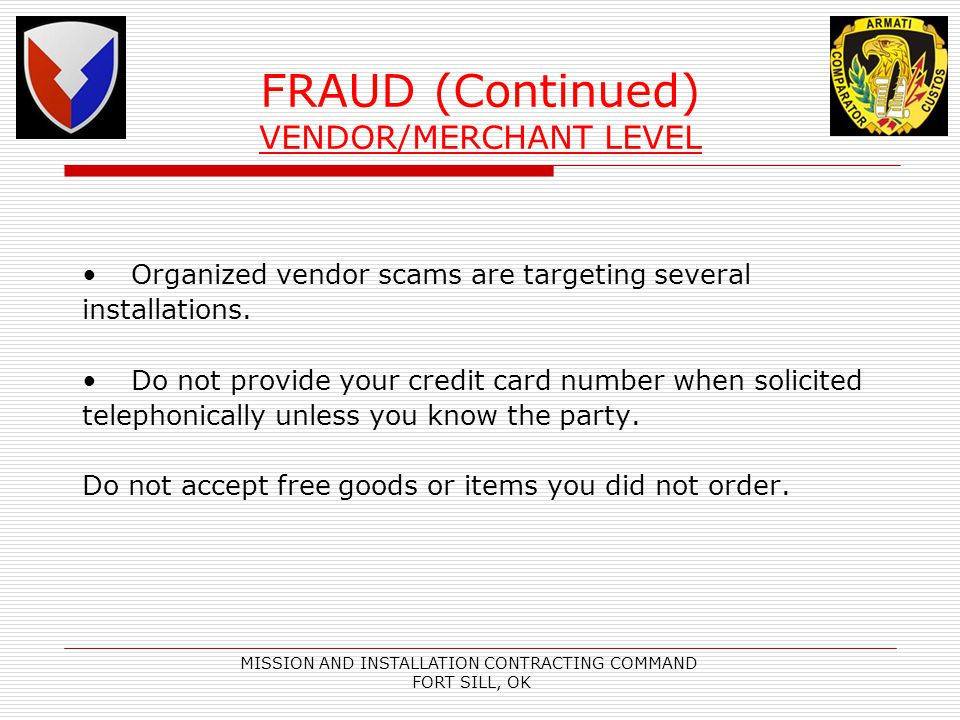 MISSION AND INSTALLATION CONTRACTING COMMAND FORT SILL, OK Organized vendor scams are targeting several installations. Do not provide your credit card