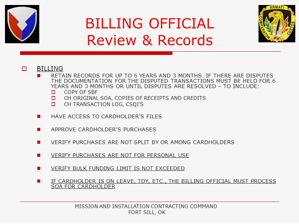 MISSION AND INSTALLATION CONTRACTING COMMAND FORT SILL, OK BILLING OFFICIAL Review & Records BILLING RETAIN RECORDS FOR UP TO 6 YEARS AND 3 MONTHS. IF