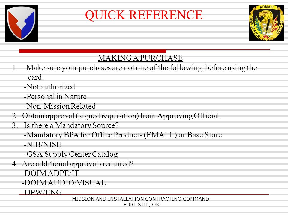 MISSION AND INSTALLATION CONTRACTING COMMAND FORT SILL, OK QUICK REFERENCE MAKING A PURCHASE 1.Make sure your purchases are not one of the following, before using the card.