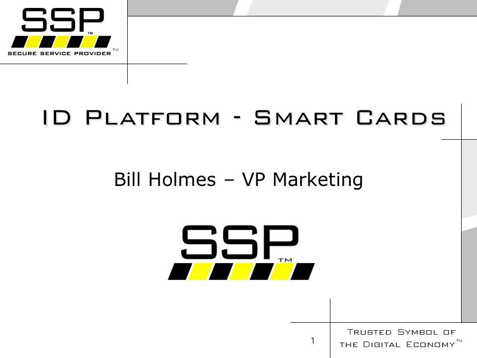 Trusted Symbol of the Digital Economy 1 Bill Holmes – VP Marketing ID Platform - Smart Cards