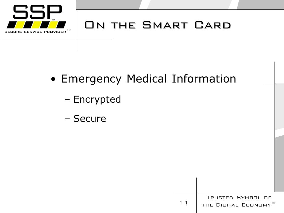 Trusted Symbol of the Digital Economy 11 On the Smart Card Emergency Medical Information –Encrypted –Secure