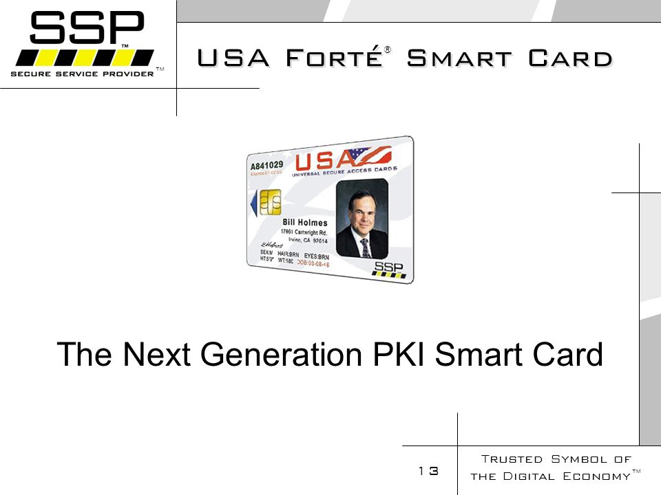 Trusted Symbol of the Digital Economy 13 USA Forté ® Smart Card The Next Generation PKI Smart Card