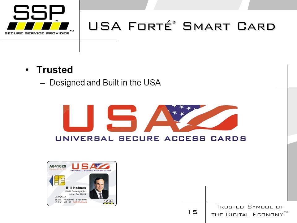 Trusted Symbol of the Digital Economy 15 USA Forté ® Smart Card Trusted –Designed and Built in the USA