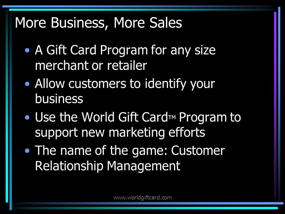 www.worldgiftcard.com Why World Gift Card TM by Gift Card Systems, Inc..