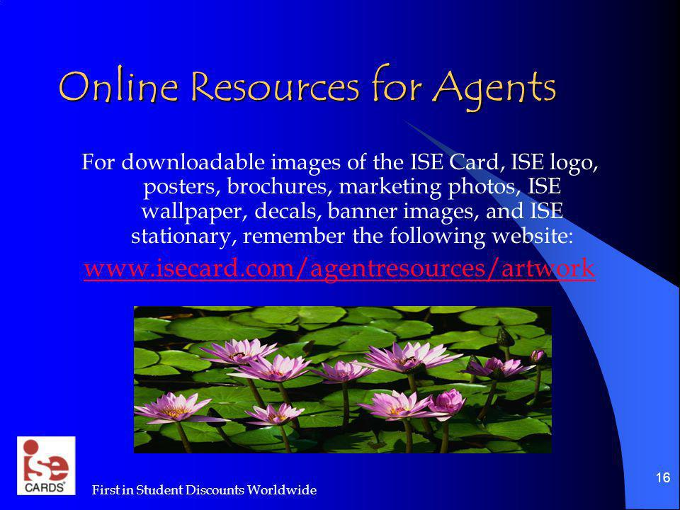 First in Student Discounts Worldwide 16 Online Resources for Agents For downloadable images of the ISE Card, ISE logo, posters, brochures, marketing p