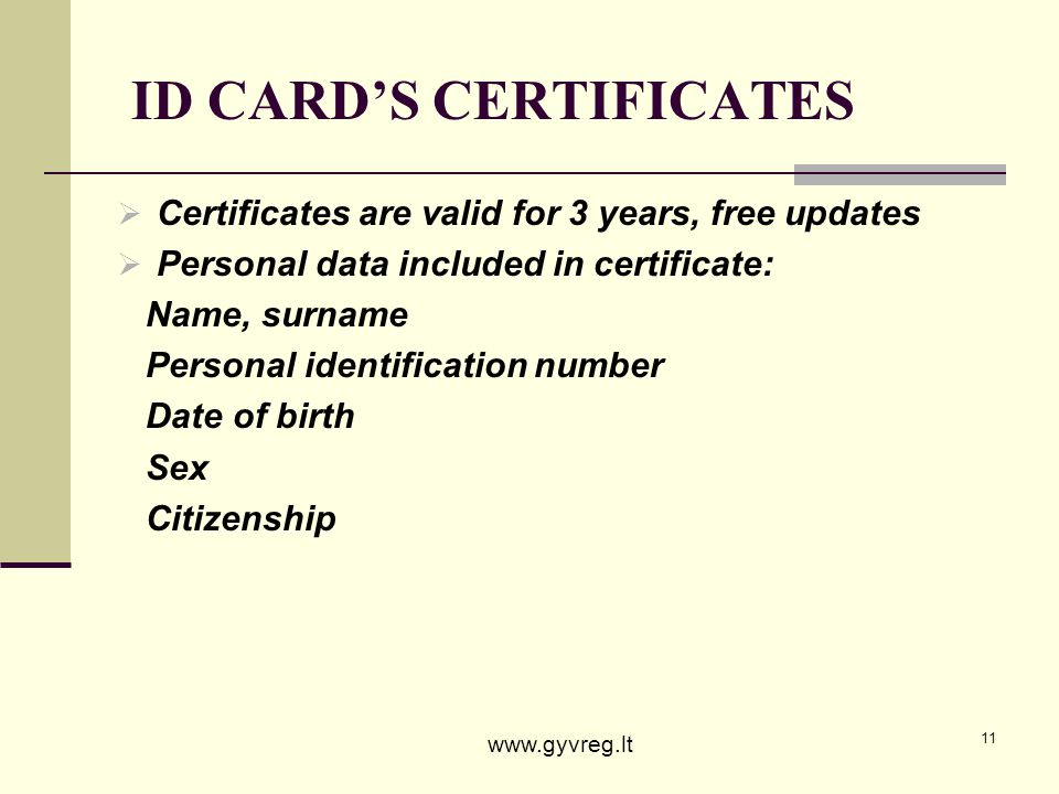 11 ID CARDS CERTIFICATES Certificates are valid for 3 years, free updates Personal data included in certificate: Name, surname Personal identification