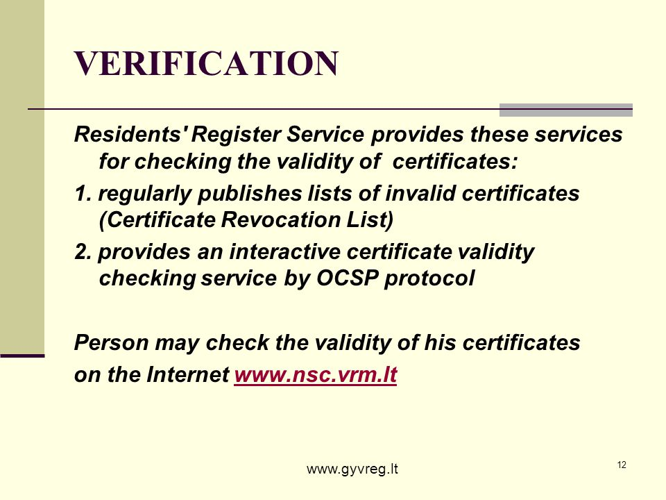 12 VERIFICATION Residents' Register Service provides these services for checking the validity of certificates: 1. regularly publishes lists of invalid