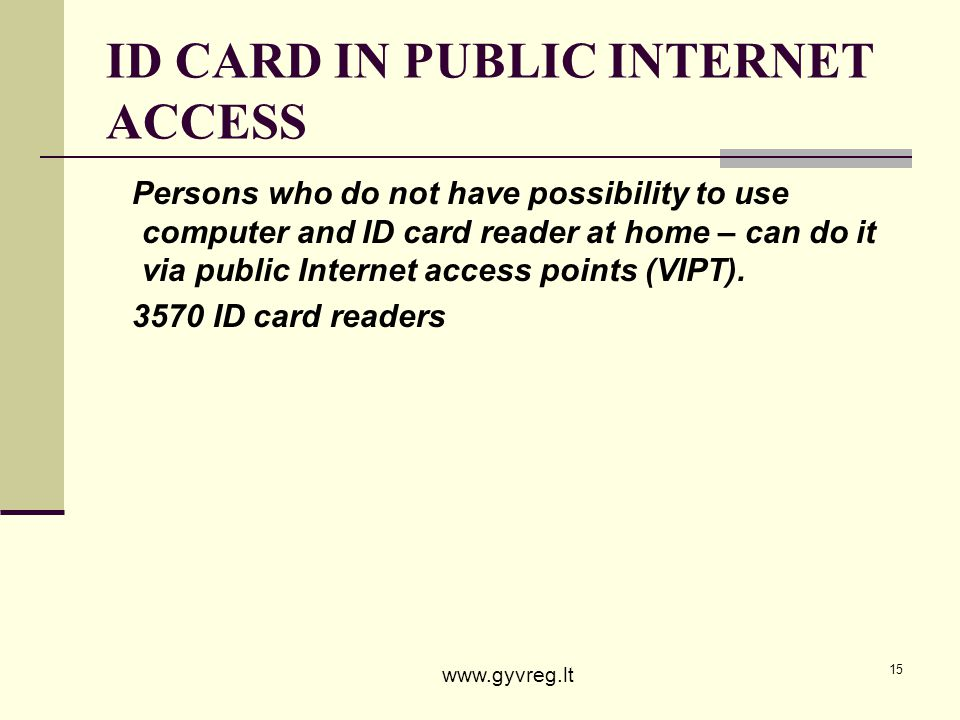 15 ID CARD IN PUBLIC INTERNET ACCESS Persons who do not have possibility to use computer and ID card reader at home – can do it via public Internet ac