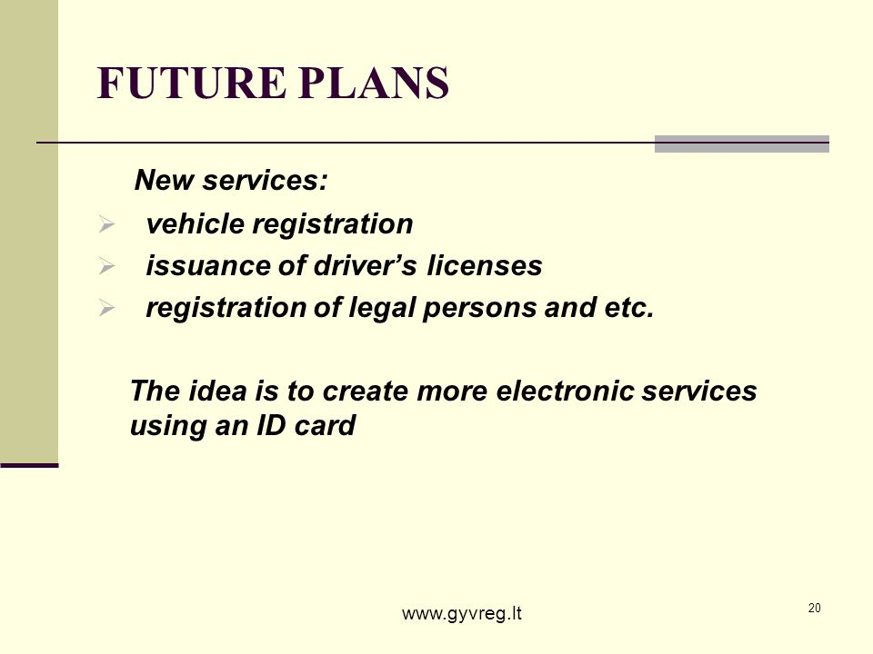 20 FUTURE PLANS New services: vehicle registration issuance of drivers licenses registration of legal persons and etc. The idea is to create more elec