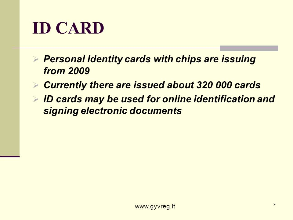 9 ID CARD Personal Identity cards with chips are issuing from 2009 Currently there are issued about 320 000 cards ID cards may be used for online iden