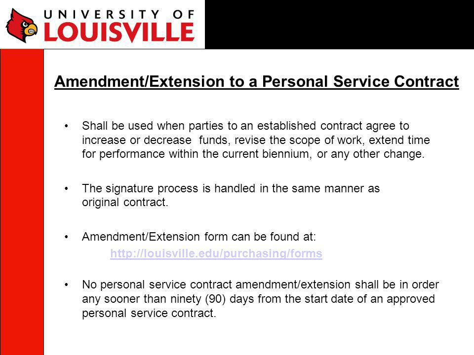 Amendment/Extension to a Personal Service Contract Shall be used when parties to an established contract agree to increase or decrease funds, revise the scope of work, extend time for performance within the current biennium, or any other change.