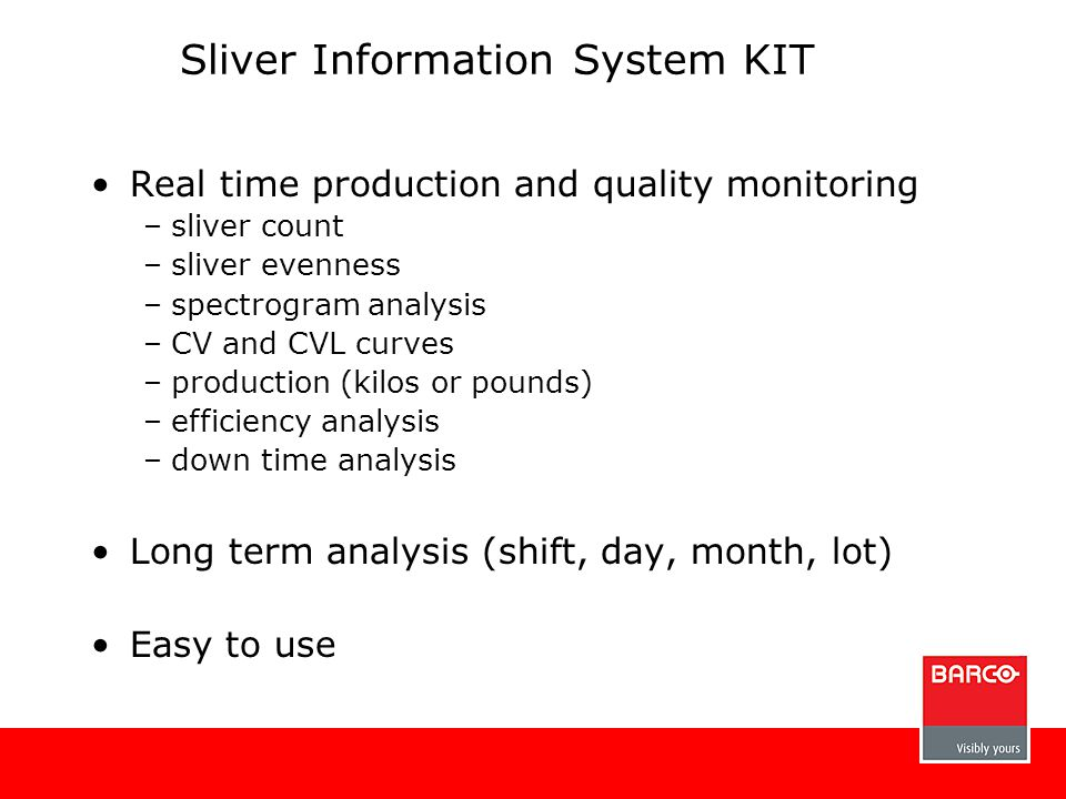 Sliver Information System KIT Real time production and quality monitoring –sliver count –sliver evenness –spectrogram analysis –CV and CVL curves –pro