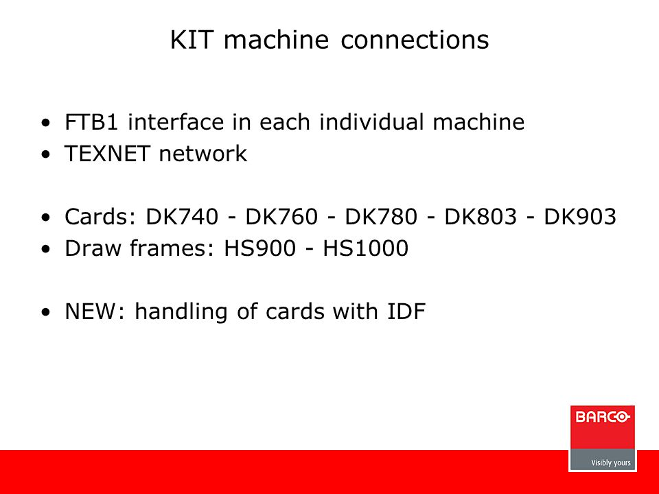 FTB1 interface in each individual machine TEXNET network Cards: DK740 - DK760 - DK780 - DK803 - DK903 Draw frames: HS900 - HS1000 NEW: handling of car