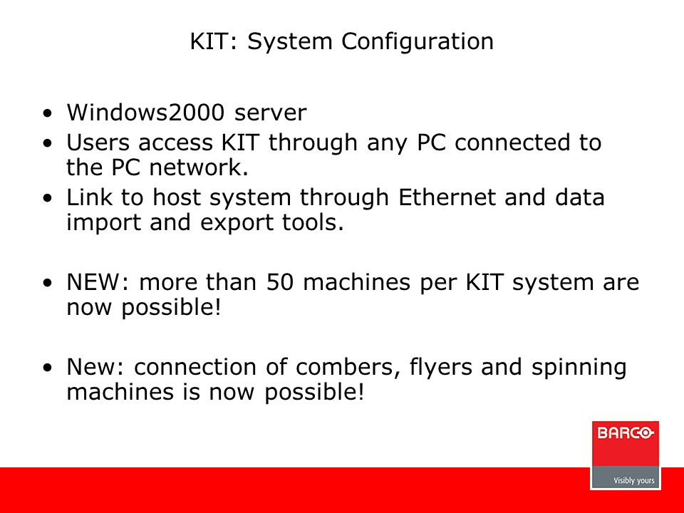 Windows2000 server Users access KIT through any PC connected to the PC network. Link to host system through Ethernet and data import and export tools.