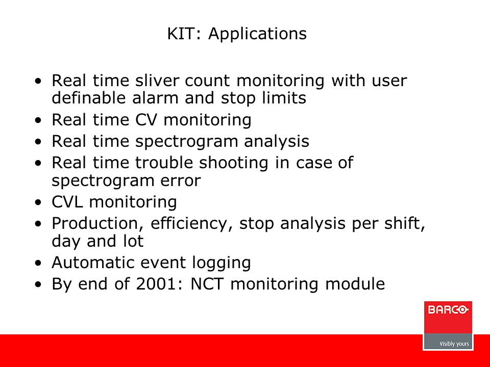 KIT: Applications Real time sliver count monitoring with user definable alarm and stop limits Real time CV monitoring Real time spectrogram analysis R
