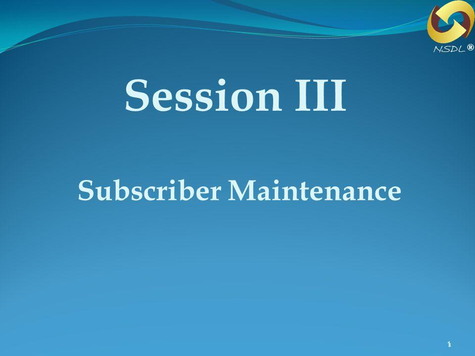 11 Session III Subscriber Maintenance ® NSDL