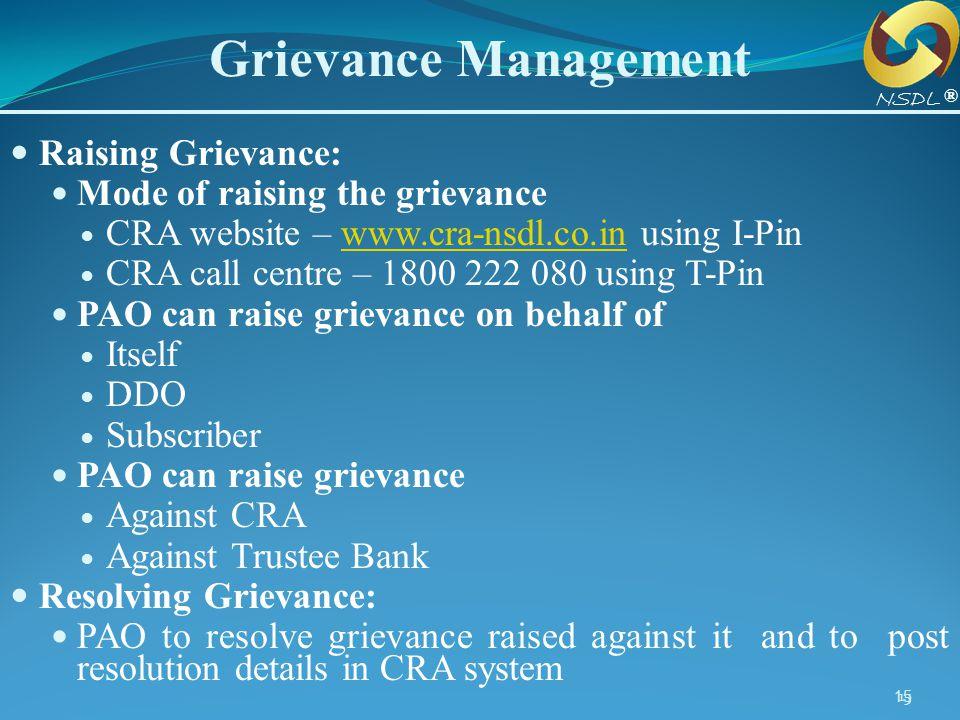 15 Grievance Management Raising Grievance: Mode of raising the grievance CRA website – www.cra-nsdl.co.in using I-Pinwww.cra-nsdl.co.in CRA call centr