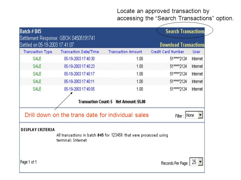 Drill down on the trans date for individual sales Locate an approved transaction by accessing the Search Transactions option.